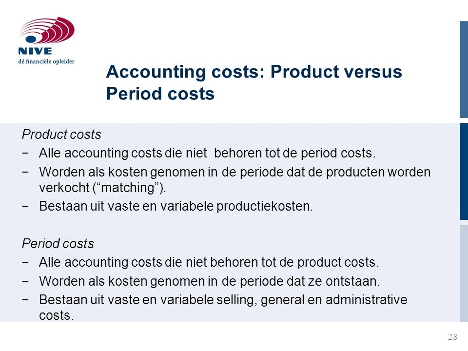 Accounting costs: Product versus Period costs Product costs −Alle accounting costs die niet behoren tot de period costs.