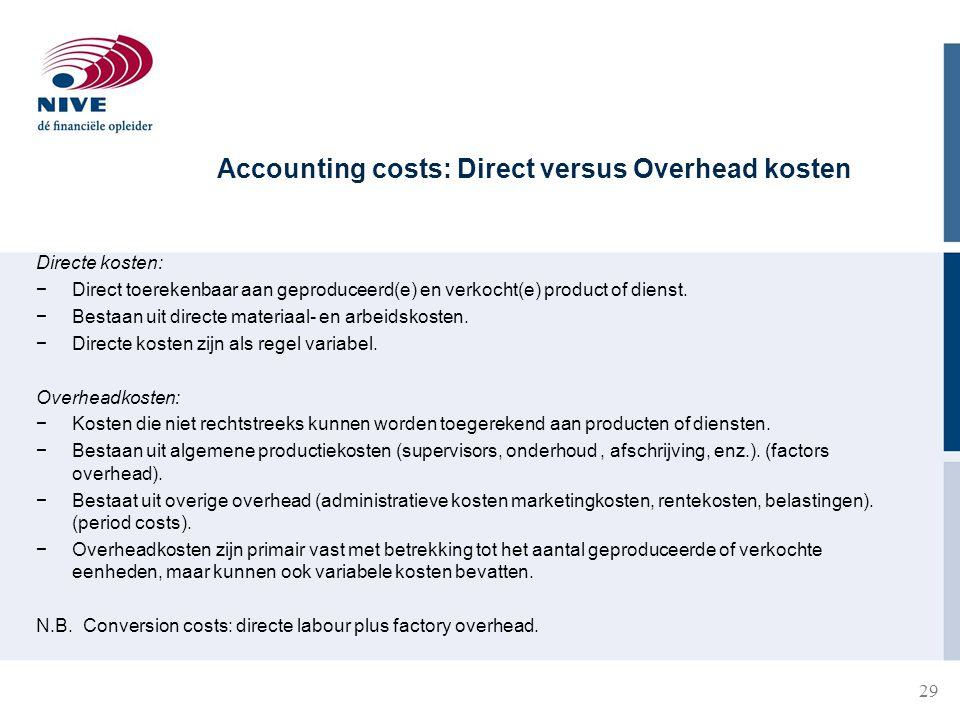 Accounting costs: Direct versus Overhead kosten Directe kosten: −Direct toerekenbaar aan geproduceerd(e) en verkocht(e) product of dienst.