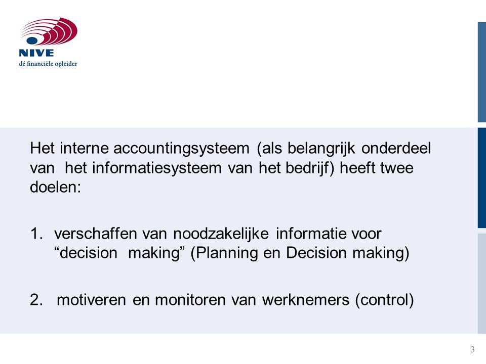 Het interne accountingsysteem (als belangrijk onderdeel van het informatiesysteem van het bedrijf) heeft twee doelen: 1.verschaffen van noodzakelijke informatie voor decision making (Planning en Decision making) 2.