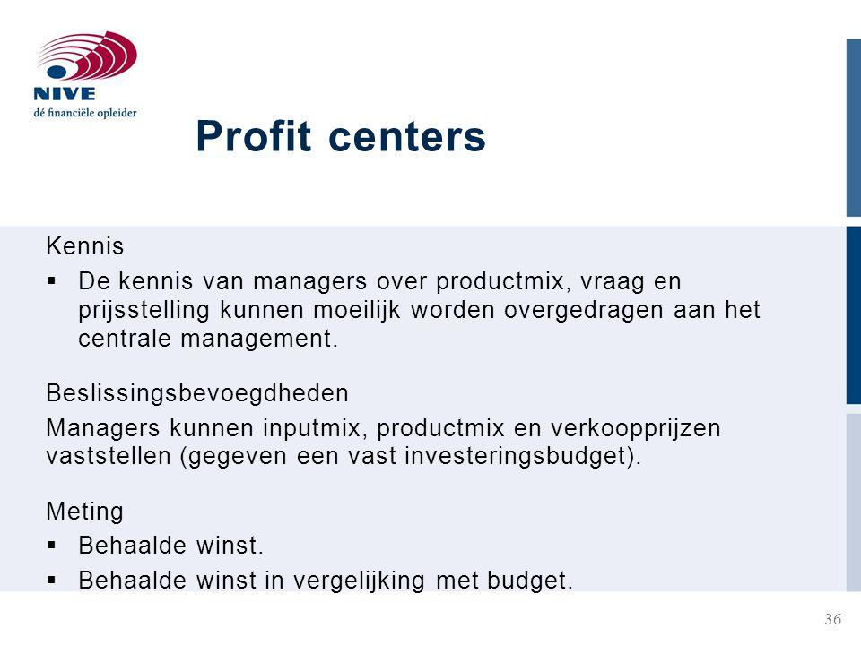 Profit centers Kennis  De kennis van managers over productmix, vraag en prijsstelling kunnen moeilijk worden overgedragen aan het centrale management.