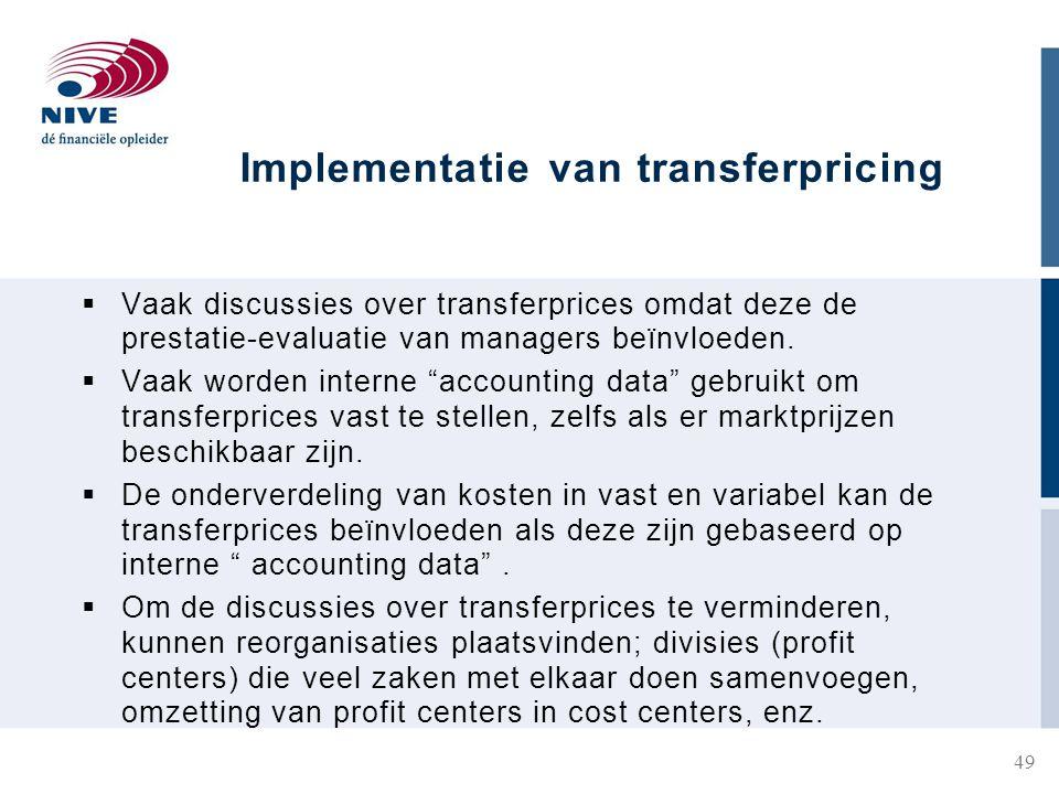 Implementatie van transferpricing  Vaak discussies over transferprices omdat deze de prestatie-evaluatie van managers beïnvloeden.