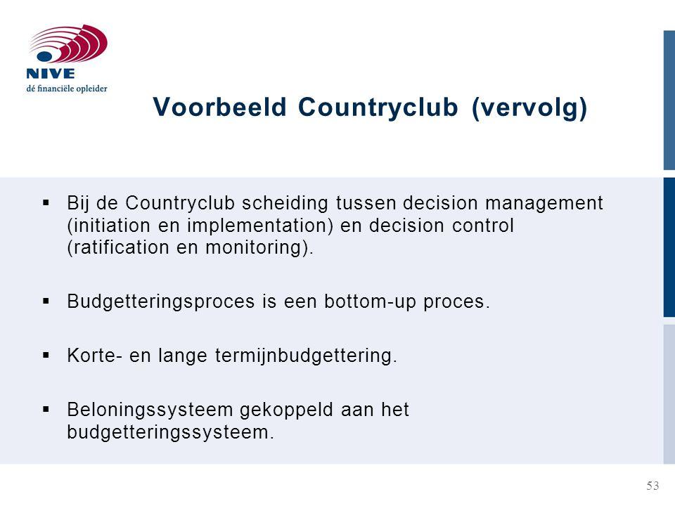 Voorbeeld Countryclub (vervolg)  Bij de Countryclub scheiding tussen decision management (initiation en implementation) en decision control (ratification en monitoring).