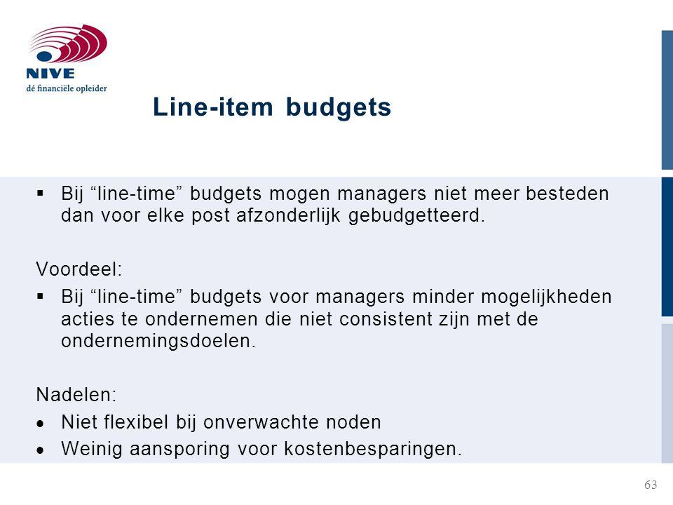 Line-item budgets  Bij line-time budgets mogen managers niet meer besteden dan voor elke post afzonderlijk gebudgetteerd.