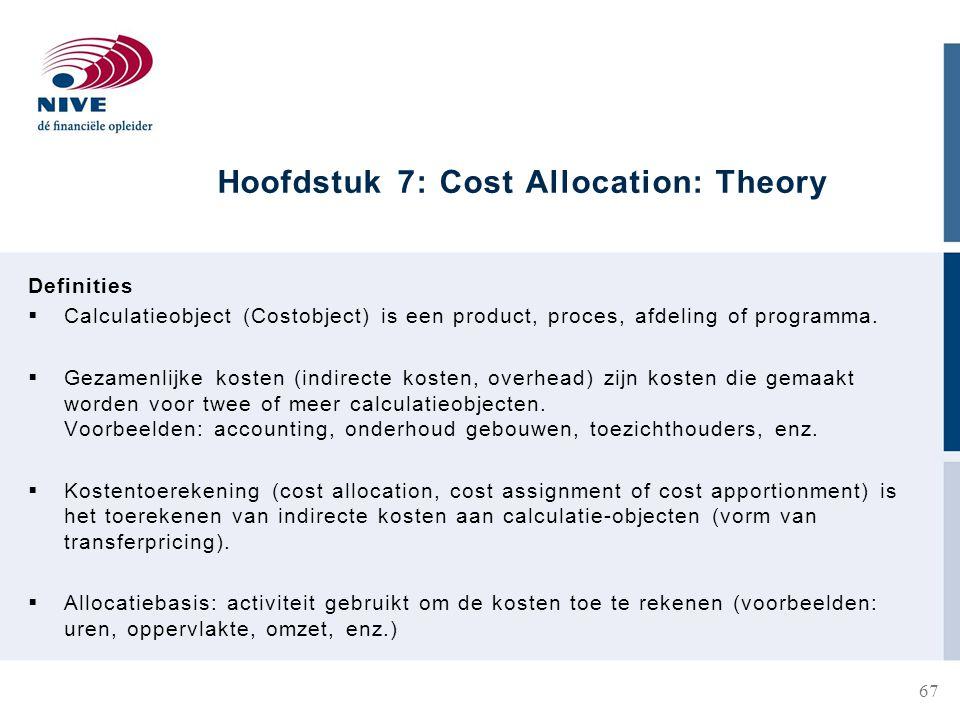 Hoofdstuk 7: Cost Allocation: Theory Definities  Calculatieobject (Costobject) is een product, proces, afdeling of programma.