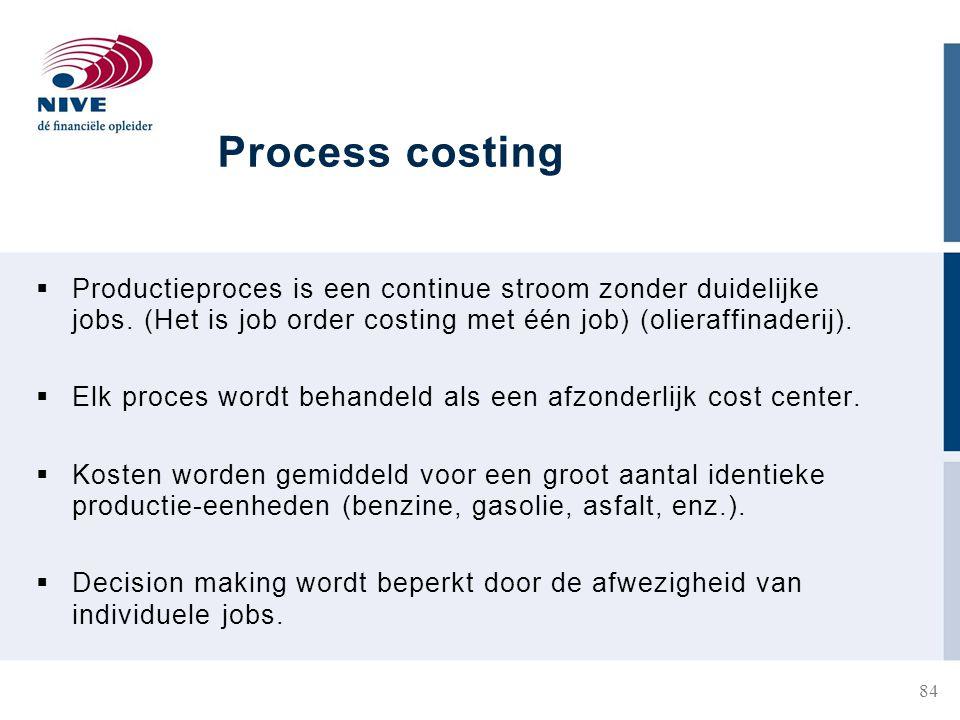 Process costing  Productieproces is een continue stroom zonder duidelijke jobs.