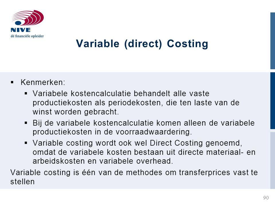 Variable (direct) Costing  Kenmerken:  Variabele kostencalculatie behandelt alle vaste productiekosten als periodekosten, die ten laste van de winst worden gebracht.