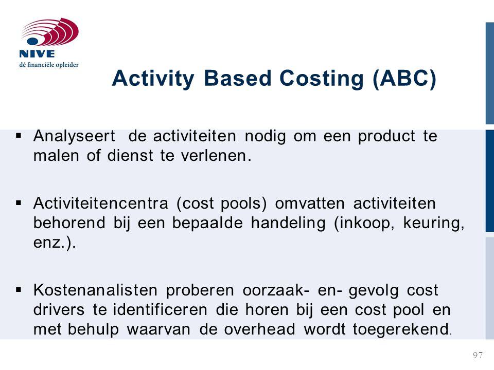 Activity Based Costing (ABC)  Analyseert de activiteiten nodig om een product te malen of dienst te verlenen.