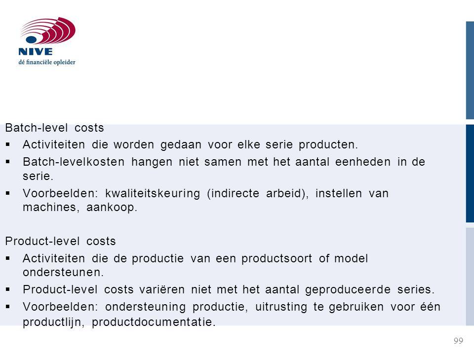 Batch-level costs  Activiteiten die worden gedaan voor elke serie producten.