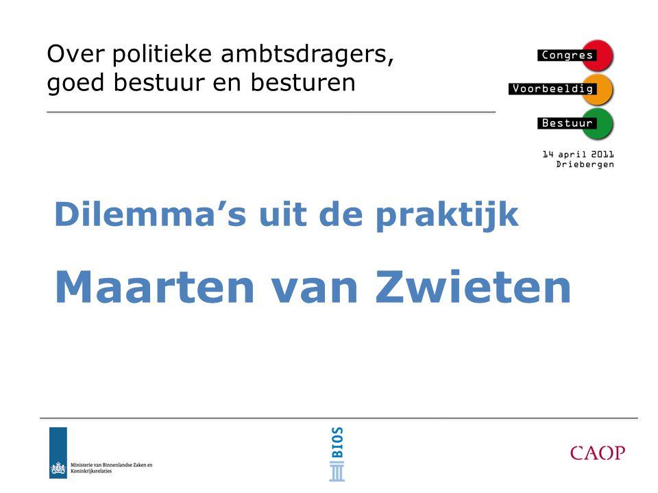 Over politieke ambtsdragers, goed bestuur en besturen Dilemma's uit de praktijk Maarten van Zwieten