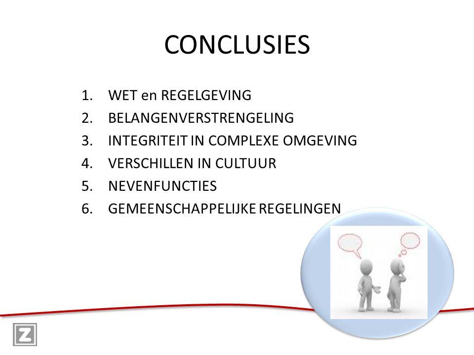 CONCLUSIES 1.WET en REGELGEVING 2.BELANGENVERSTRENGELING 3.INTEGRITEIT IN COMPLEXE OMGEVING 4.VERSCHILLEN IN CULTUUR 5.NEVENFUNCTIES 6.GEMEENSCHAPPELIJKE REGELINGEN