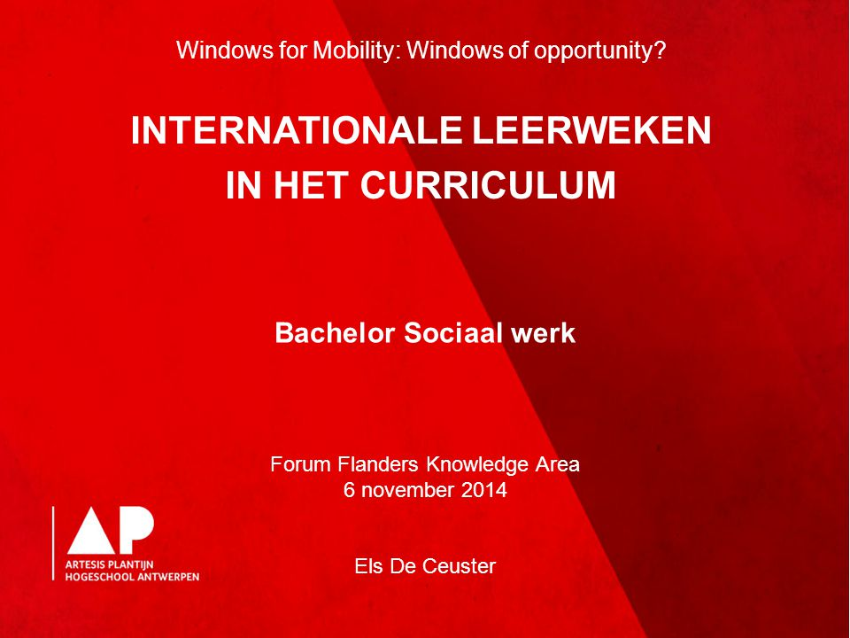 Bachelor Sociaal werk Forum Flanders Knowledge Area 6 november 2014 Els De Ceuster Windows for Mobility: Windows of opportunity.