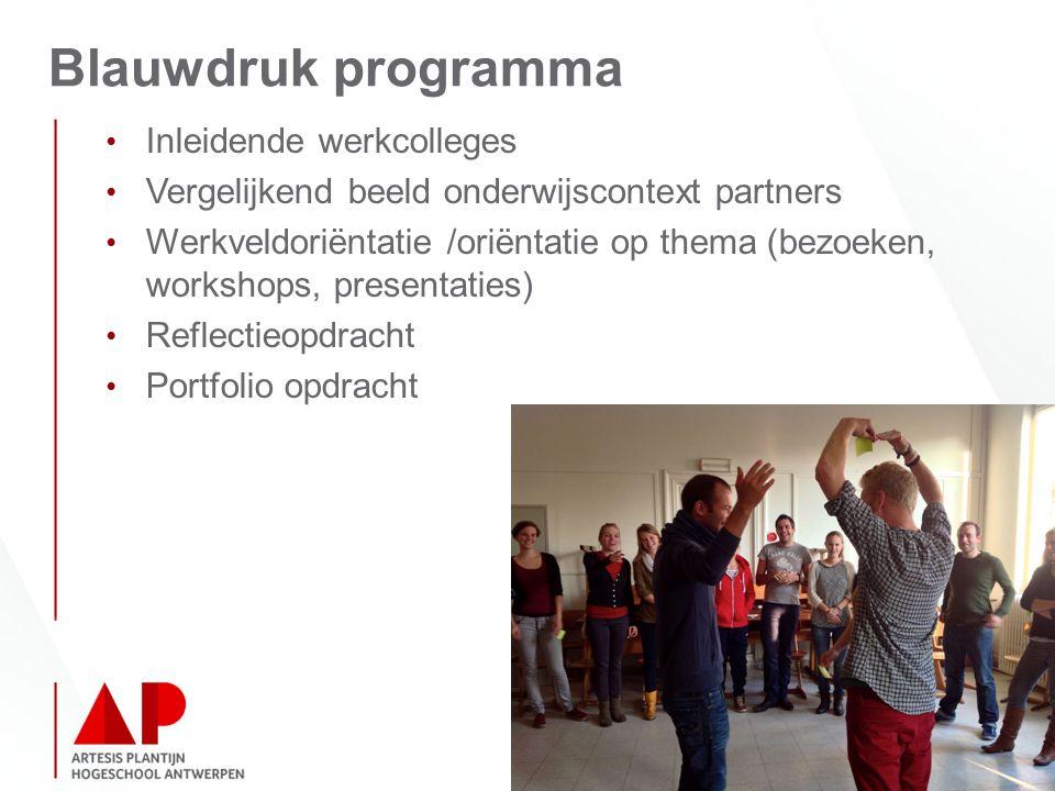 Blauwdruk programma Inleidende werkcolleges Vergelijkend beeld onderwijscontext partners Werkveldoriëntatie /oriëntatie op thema (bezoeken, workshops, presentaties) Reflectieopdracht Portfolio opdracht