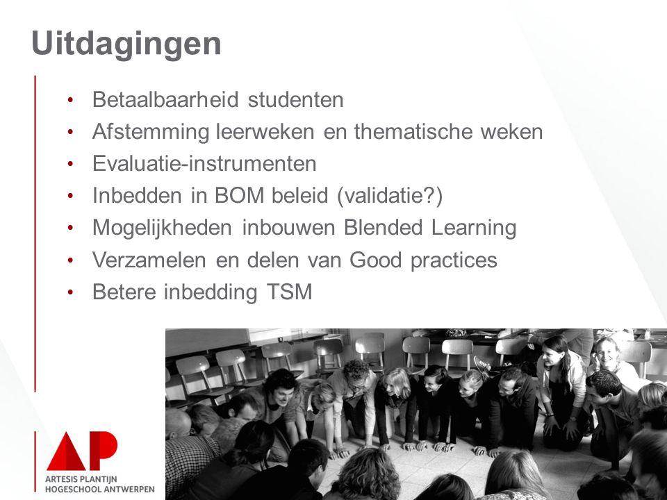 Uitdagingen Betaalbaarheid studenten Afstemming leerweken en thematische weken Evaluatie-instrumenten Inbedden in BOM beleid (validatie?) Mogelijkheden inbouwen Blended Learning Verzamelen en delen van Good practices Betere inbedding TSM