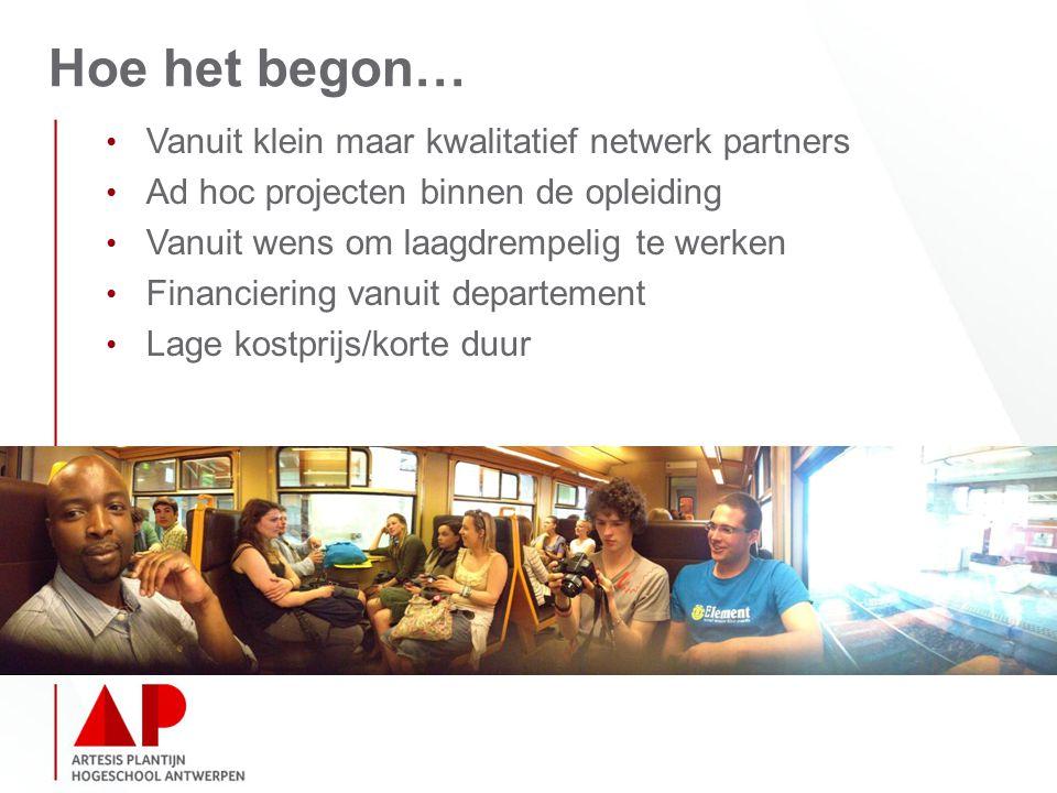 Hoe het begon… Vanuit klein maar kwalitatief netwerk partners Ad hoc projecten binnen de opleiding Vanuit wens om laagdrempelig te werken Financiering vanuit departement Lage kostprijs/korte duur