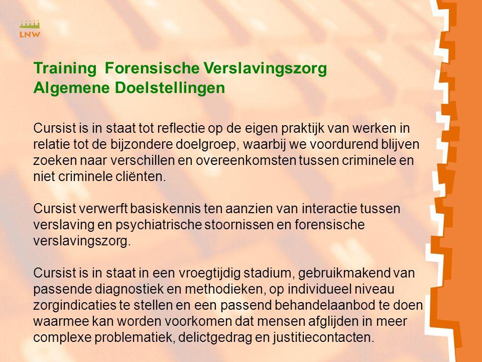 Training Forensische Verslavingszorg Algemene Doelstellingen Cursist is in staat tot reflectie op de eigen praktijk van werken in relatie tot de bijzo