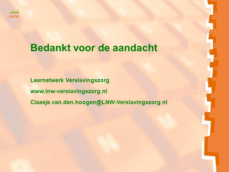 Bedankt voor de aandacht Leernetwerk Verslavingszorg www.lnw-verslavingszorg.nl Claasje.van.den.hoogen@LNW-Verslavingszorg.nl