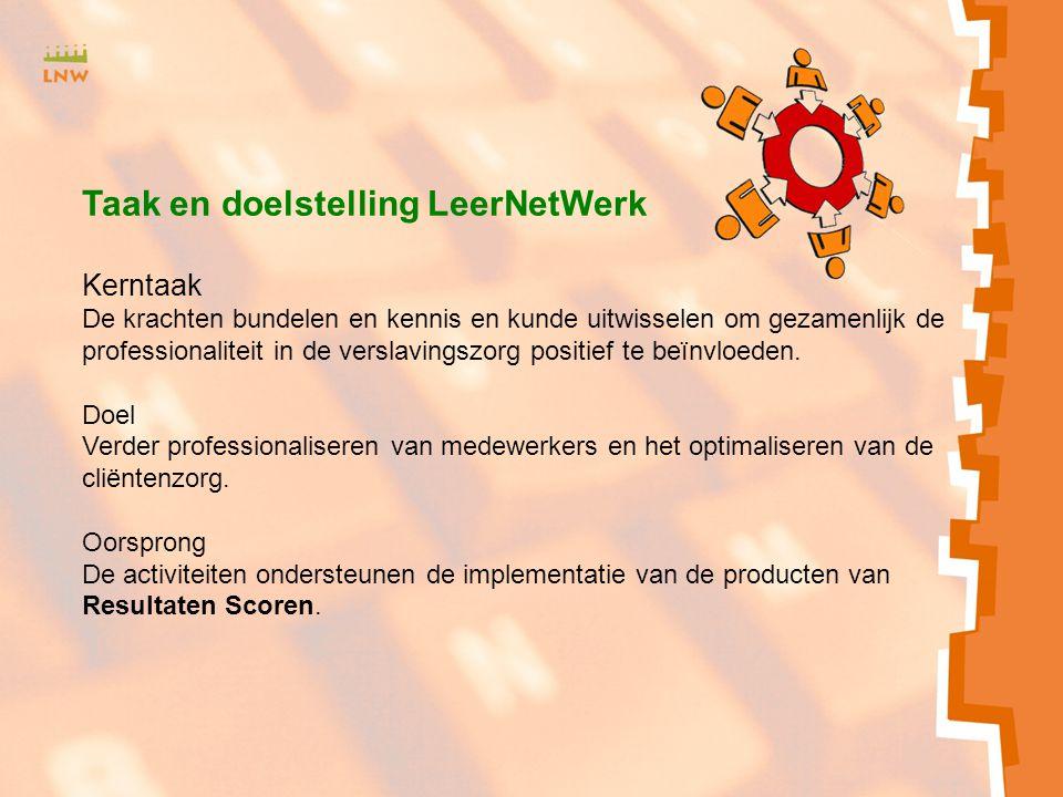 Zxmcfnhbv<SJH b Taak en doelstelling LeerNetWerk Kerntaak De krachten bundelen en kennis en kunde uitwisselen om gezamenlijk de professionaliteit in de verslavingszorg positief te beïnvloeden.