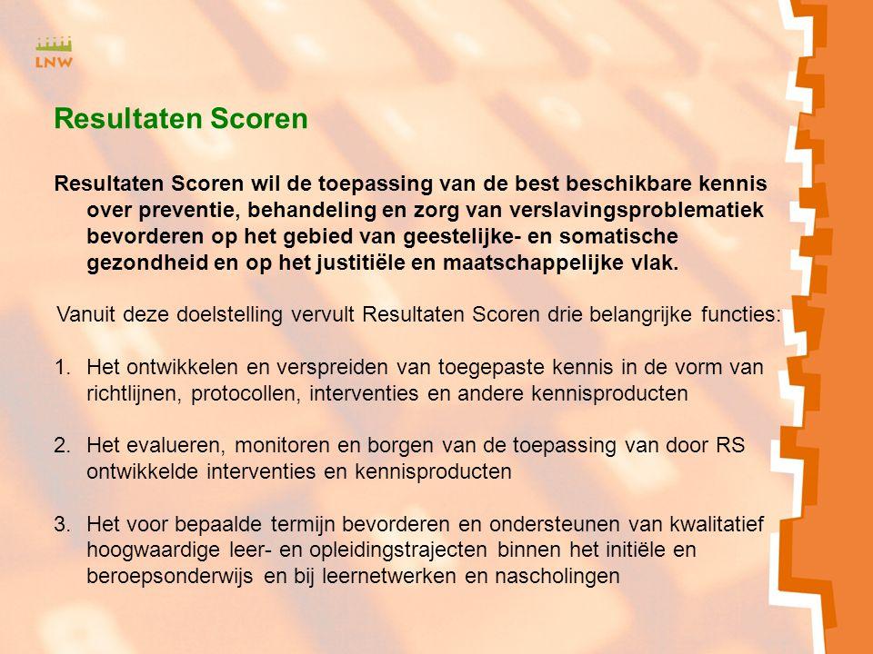 Resultaten Scoren Resultaten Scoren wil de toepassing van de best beschikbare kennis over preventie, behandeling en zorg van verslavingsproblematiek bevorderen op het gebied van geestelijke- en somatische gezondheid en op het justitiële en maatschappelijke vlak.