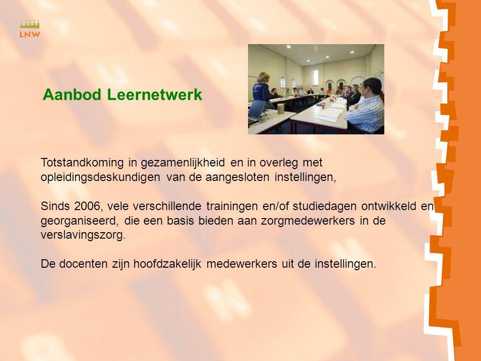 Zxmcfnhbv<SJH b Aanbod Leernetwerk Totstandkoming in gezamenlijkheid en in overleg met opleidingsdeskundigen van de aangesloten instellingen, Sinds 2006, vele verschillende trainingen en/of studiedagen ontwikkeld en georganiseerd, die een basis bieden aan zorgmedewerkers in de verslavingszorg.