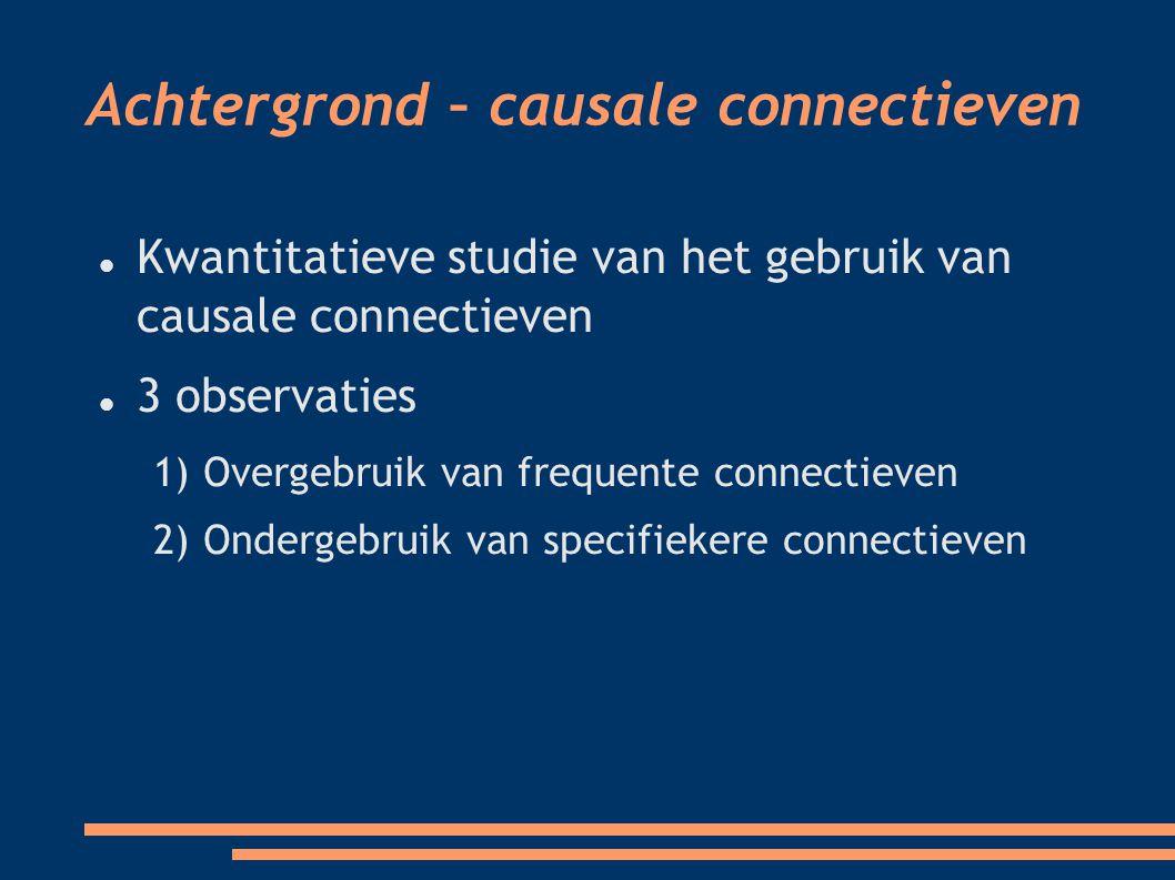 Kwantitatieve studie van het gebruik van causale connectieven 3 observaties 1) Overgebruik van frequente connectieven 2) Ondergebruik van specifiekere connectieven