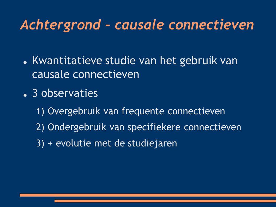 Kwantitatieve studie van het gebruik van causale connectieven 3 observaties 1) Overgebruik van frequente connectieven 2) Ondergebruik van specifiekere connectieven 3) + evolutie met de studiejaren