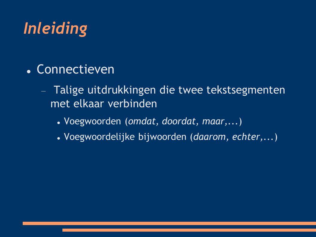 Inleiding Connectieven  Talige uitdrukkingen die twee tekstsegmenten met elkaar verbinden Voegwoorden (omdat, doordat, maar,...)  Voegwoordelijke bijwoorden (daarom, echter,...) 