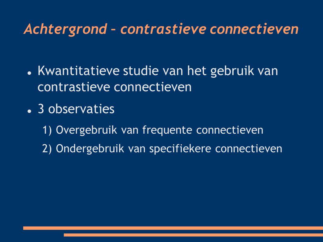 Kwantitatieve studie van het gebruik van contrastieve connectieven 3 observaties 1) Overgebruik van frequente connectieven 2) Ondergebruik van specifiekere connectieven
