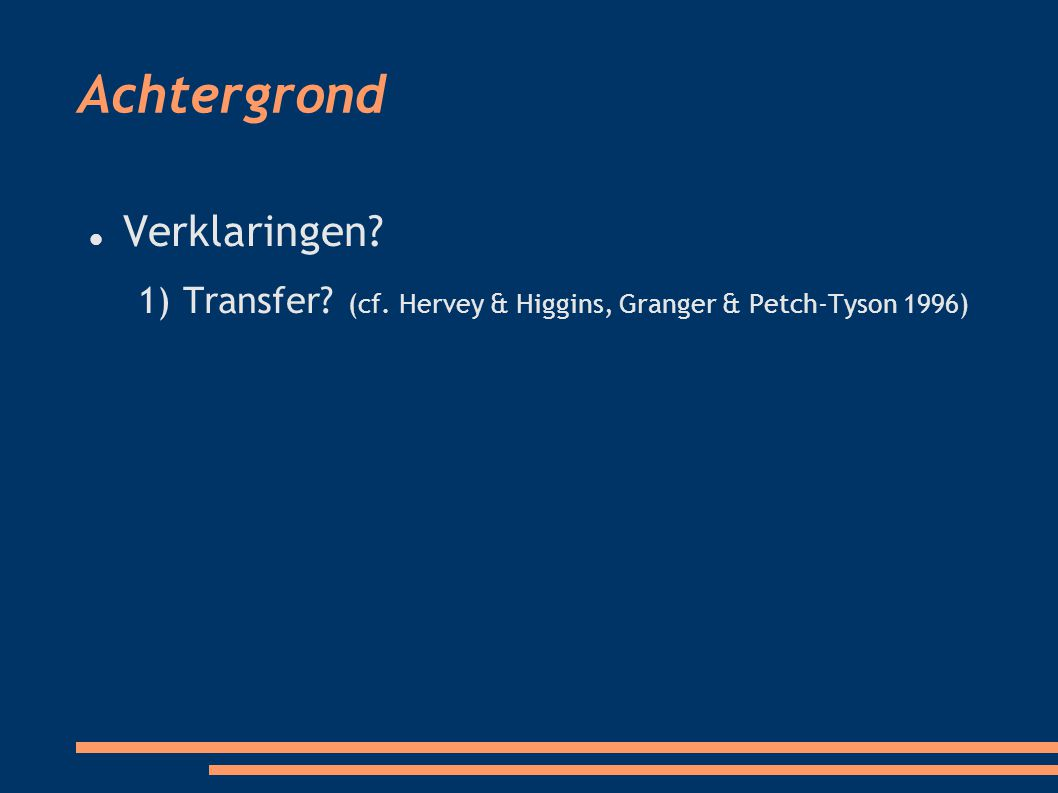 Achtergrond Verklaringen? 1) Transfer? (cf. Hervey & Higgins, Granger & Petch-Tyson 1996) 