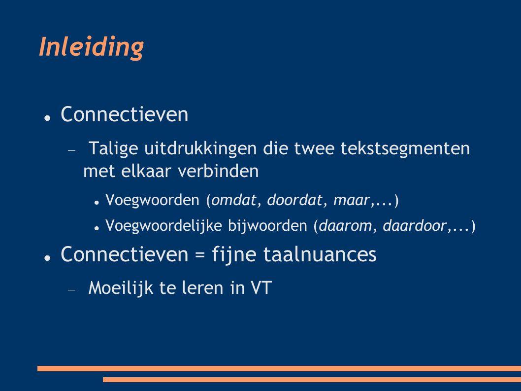 Inleiding Connectieven  Talige uitdrukkingen die twee tekstsegmenten met elkaar verbinden Voegwoorden (omdat, doordat, maar,...)  Voegwoordelijke bijwoorden (daarom, daardoor,...)  Connectieven = fijne taalnuances  Moeilijk te leren in VT