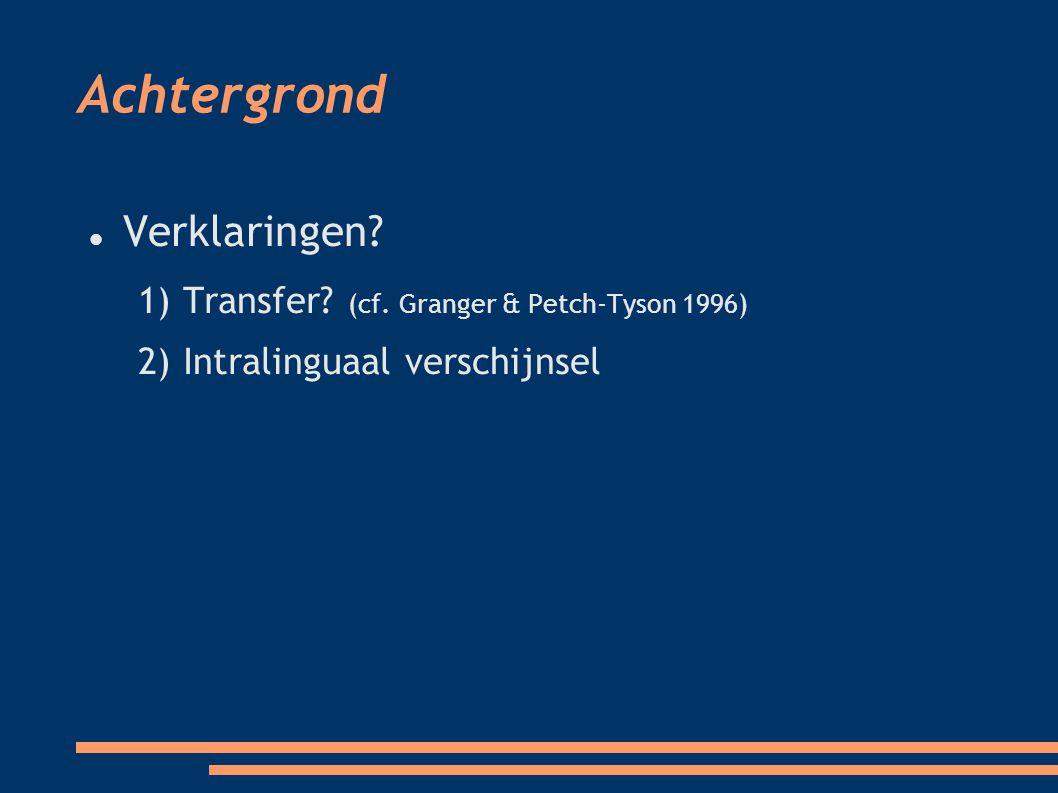 Verklaringen? 1) Transfer? (cf. Granger & Petch-Tyson 1996)  2) Intralinguaal verschijnsel