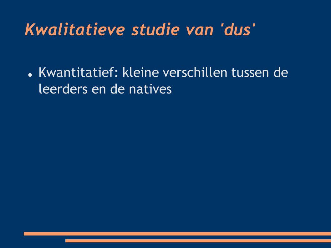 Kwalitatieve studie van dus Kwantitatief: kleine verschillen tussen de leerders en de natives