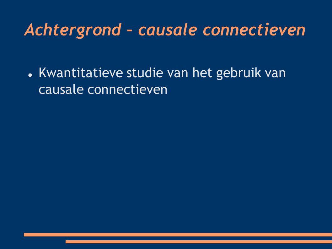 Achtergrond – causale connectieven Kwantitatieve studie van het gebruik van causale connectieven