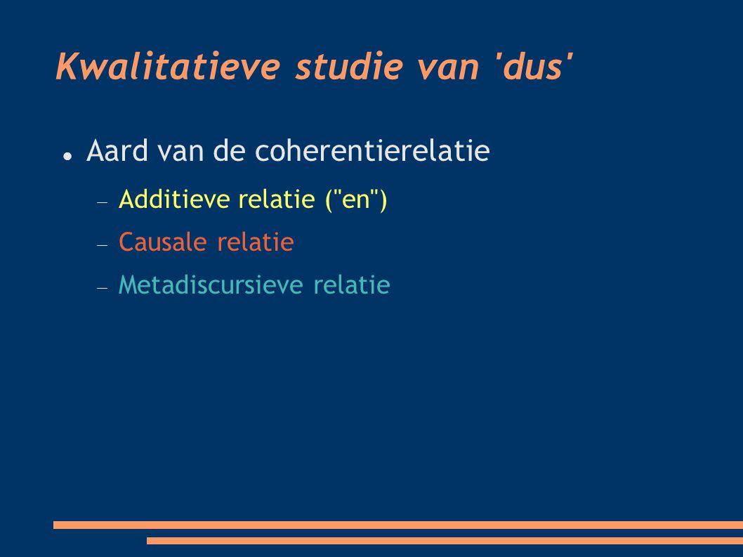 Kwalitatieve studie van dus Aard van de coherentierelatie  Additieve relatie ( en )   Causale relatie  Metadiscursieve relatie