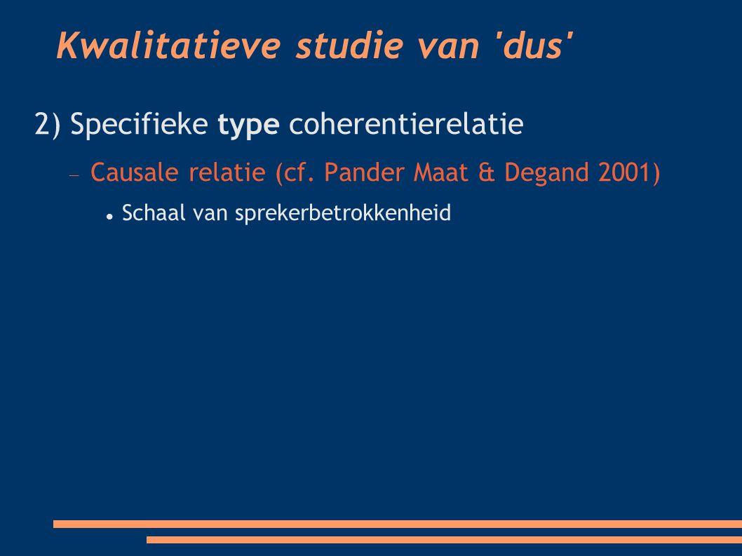Kwalitatieve studie van dus 2) Specifieke type coherentierelatie  Causale relatie (cf.