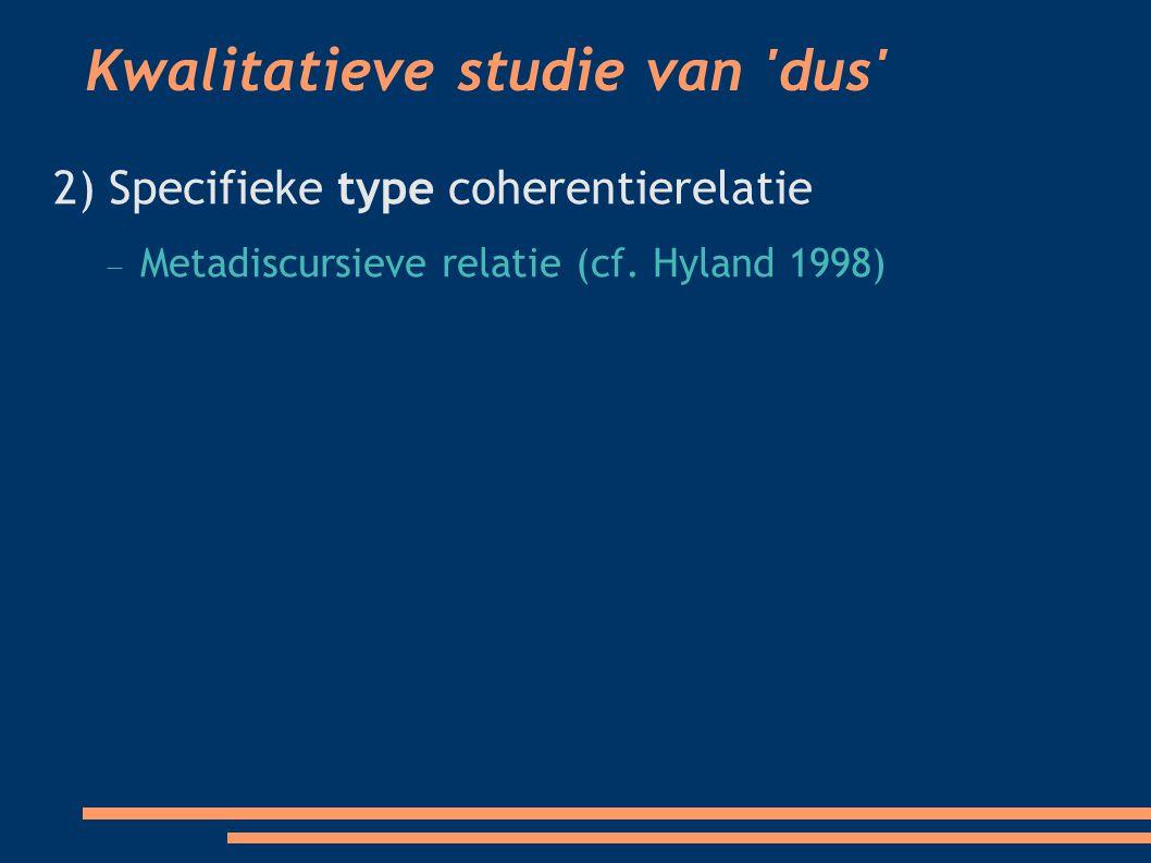 Kwalitatieve studie van dus 2) Specifieke type coherentierelatie  Metadiscursieve relatie (cf.