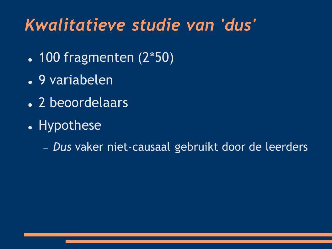 Kwalitatieve studie van dus 100 fragmenten (2*50)  9 variabelen 2 beoordelaars Hypothese  Dus vaker niet-causaal gebruikt door de leerders