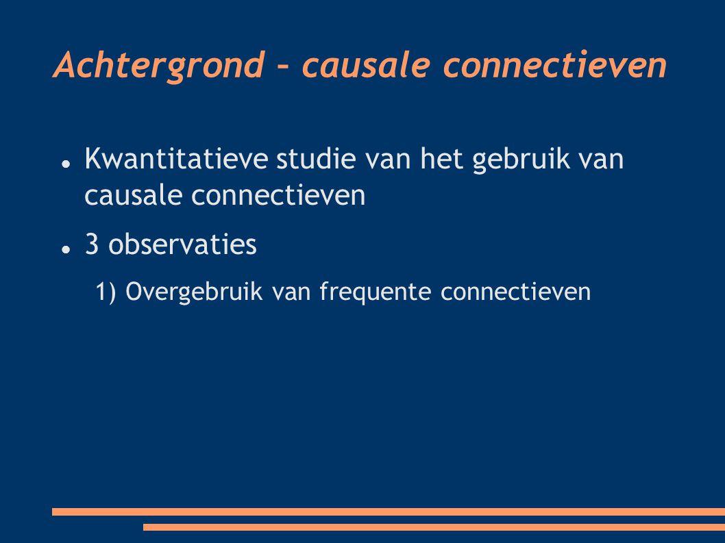 Achtergrond – causale connectieven Kwantitatieve studie van het gebruik van causale connectieven 3 observaties 1) Overgebruik van frequente connectieven