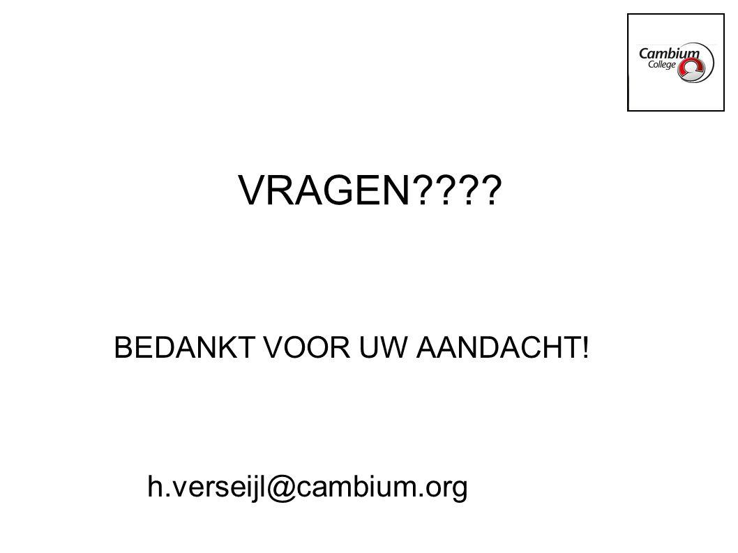 VRAGEN???? BEDANKT VOOR UW AANDACHT! h.verseijl@cambium.org