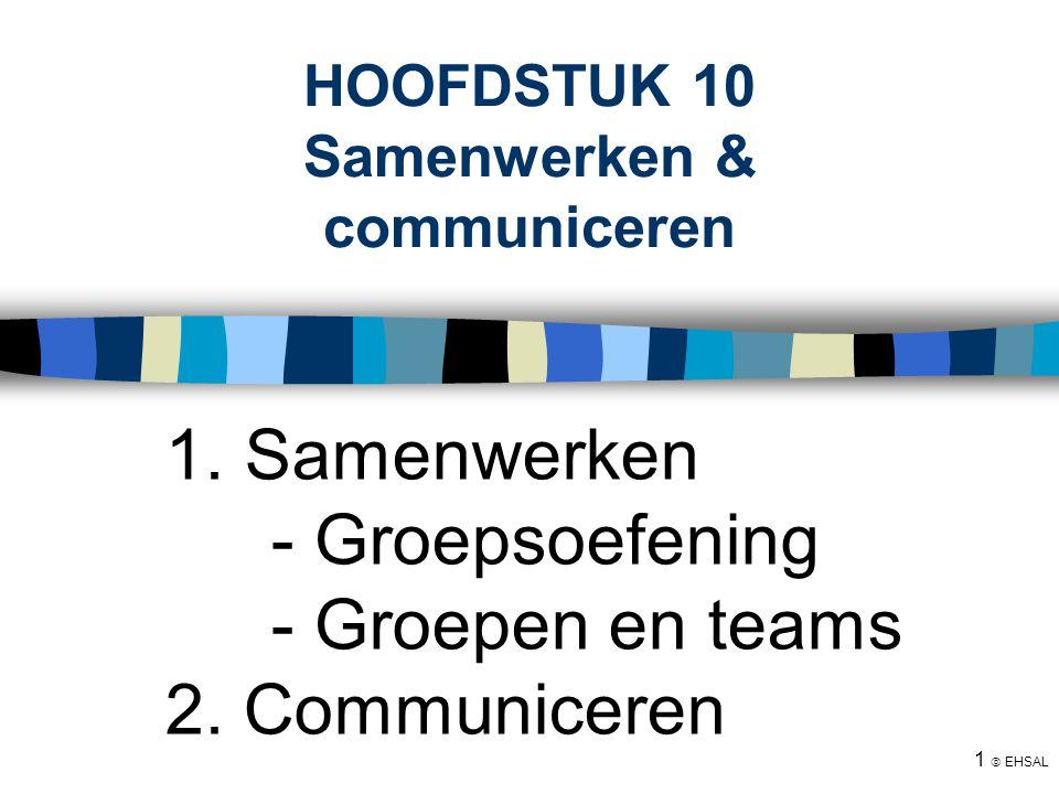 1  EHSAL HOOFDSTUK 10 Samenwerken & communiceren 1. Samenwerken - Groepsoefening - Groepen en teams 2. Communiceren