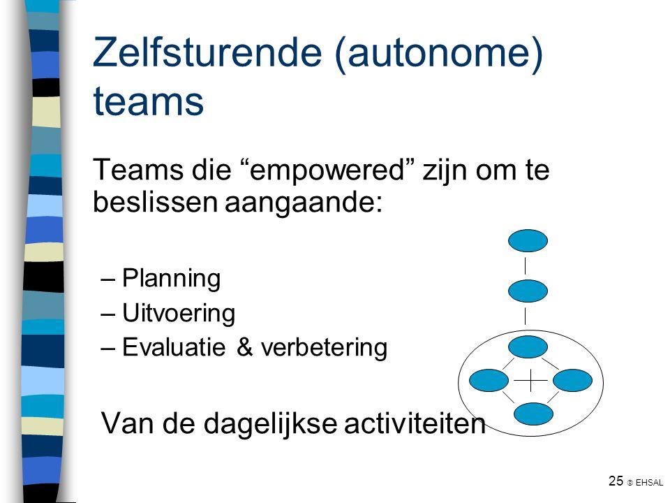 """25  EHSAL Zelfsturende (autonome) teams Teams die """"empowered"""" zijn om te beslissen aangaande: –Planning –Uitvoering –Evaluatie & verbetering Van de d"""