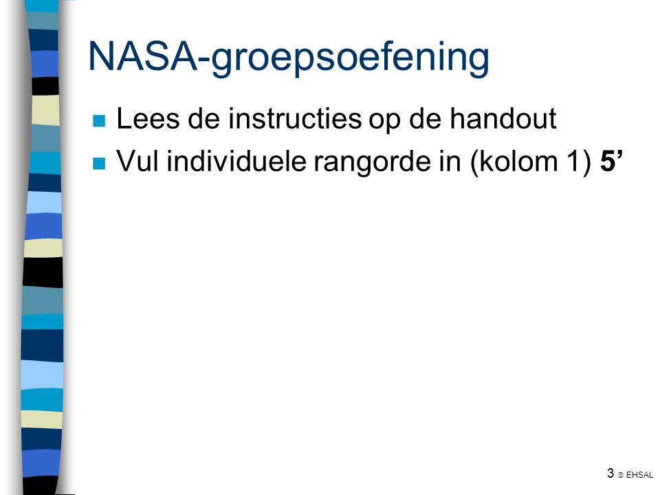 3  EHSAL NASA-groepsoefening Lees de instructies op de handout Vul individuele rangorde in (kolom 1) 5'