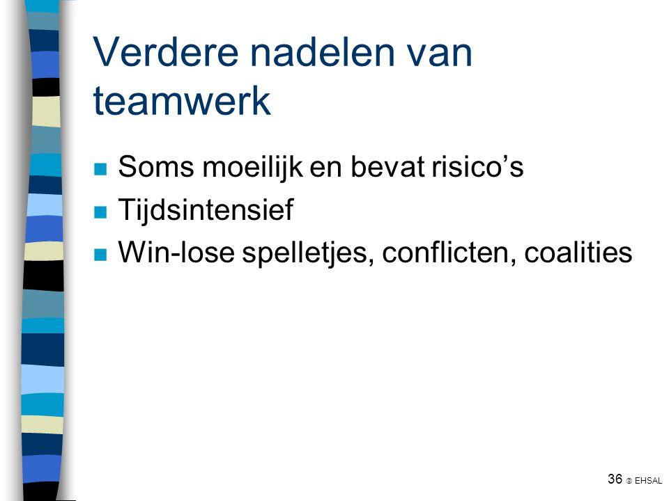 36  EHSAL Verdere nadelen van teamwerk Soms moeilijk en bevat risico's Tijdsintensief Win-lose spelletjes, conflicten, coalities