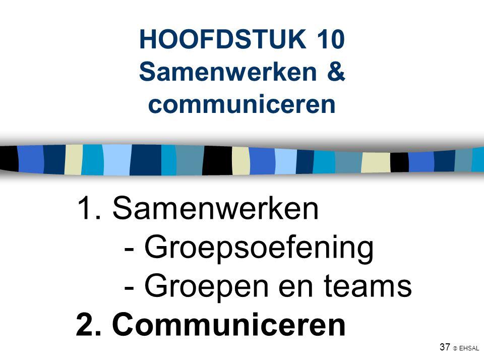 37  EHSAL HOOFDSTUK 10 Samenwerken & communiceren 1. Samenwerken - Groepsoefening - Groepen en teams 2. Communiceren