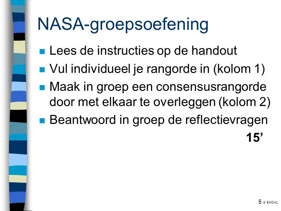 5  EHSAL NASA-groepsoefening Lees de instructies op de handout Vul individueel je rangorde in (kolom 1) Maak in groep een consensusrangorde door met