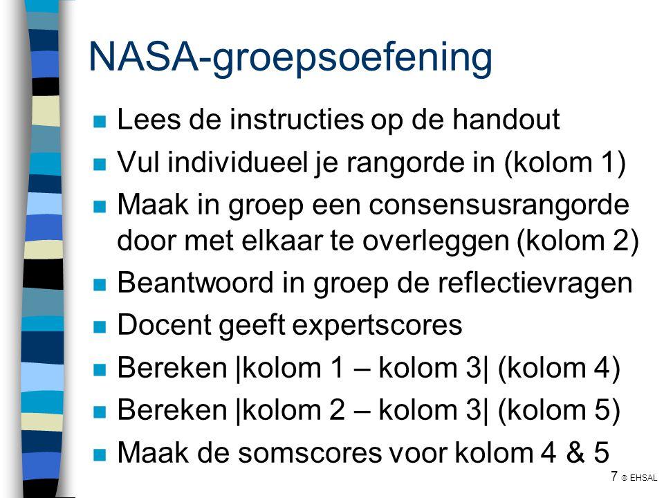 7  EHSAL NASA-groepsoefening Lees de instructies op de handout Vul individueel je rangorde in (kolom 1) Maak in groep een consensusrangorde door met