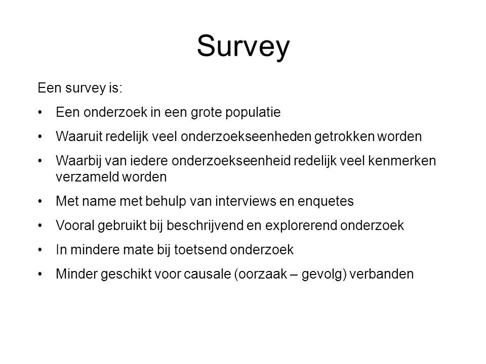 Survey Een survey is: Een onderzoek in een grote populatie Waaruit redelijk veel onderzoekseenheden getrokken worden Waarbij van iedere onderzoekseenh
