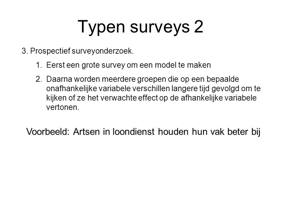 Typen surveys 2 3. Prospectief surveyonderzoek. 1.Eerst een grote survey om een model te maken 2.Daarna worden meerdere groepen die op een bepaalde on