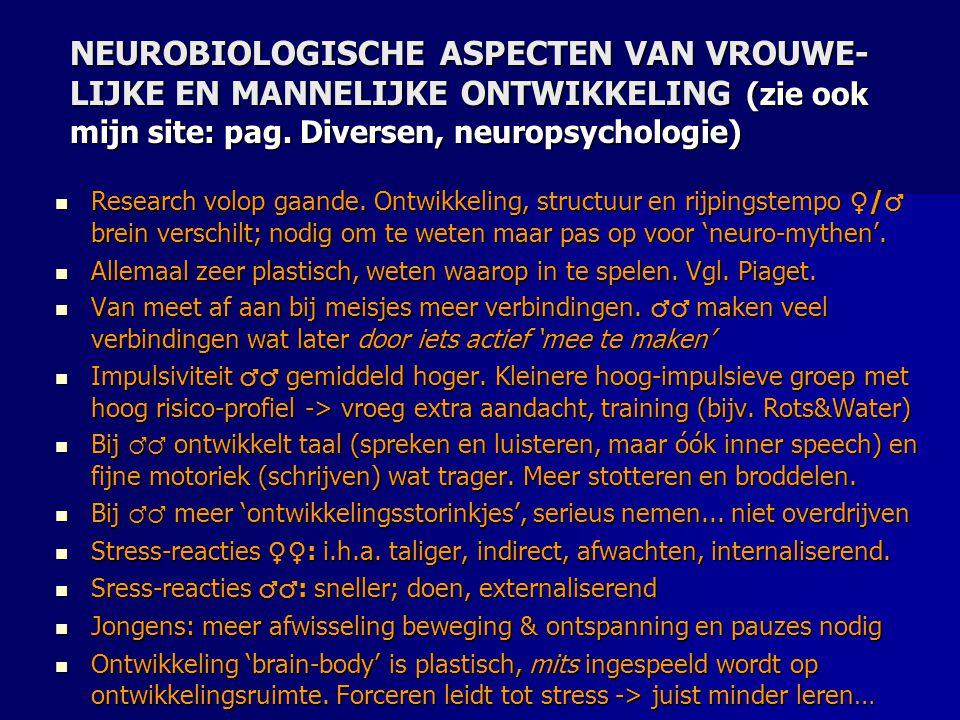 NEUROBIOLOGISCHE ASPECTEN VAN VROUWE- LIJKE EN MANNELIJKE ONTWIKKELING (zie ook mijn site: pag. Diversen, neuropsychologie) Research volop gaande. Ont