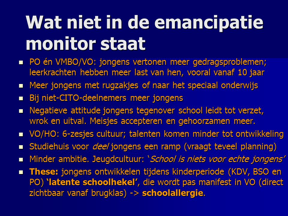 Wat niet in de emancipatie monitor staat PO én VMBO/VO: jongens vertonen meer gedragsproblemen; leerkrachten hebben meer last van hen, vooral vanaf 10