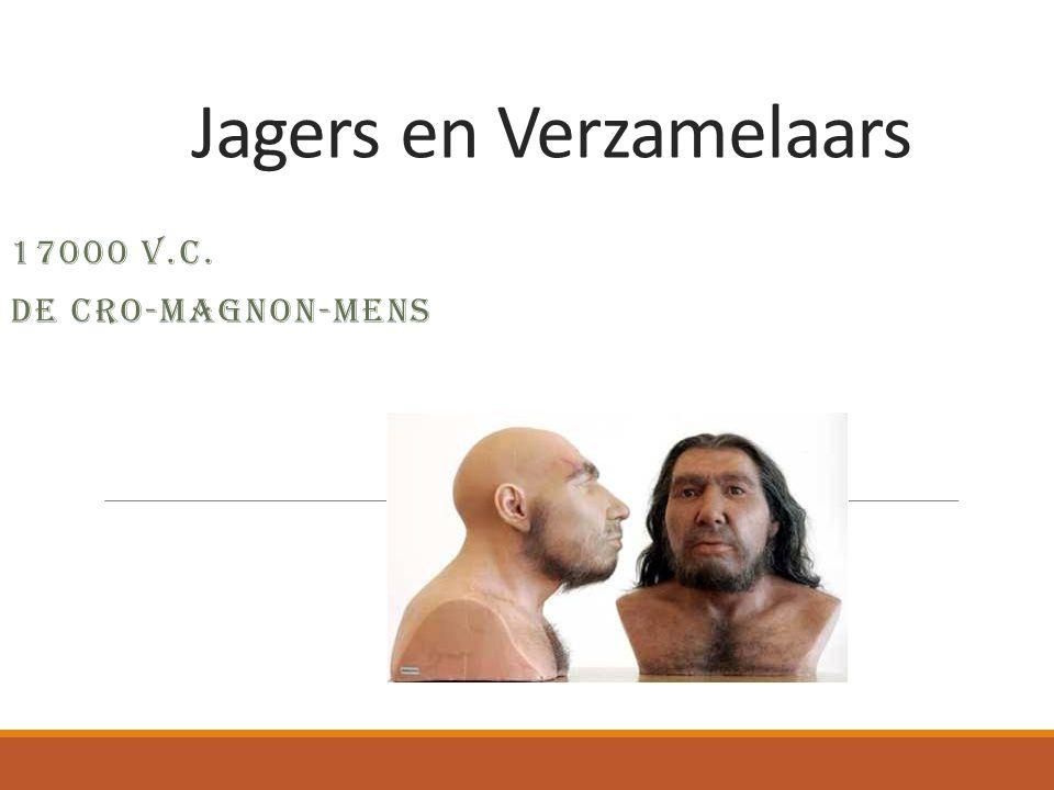 Jagers en Verzamelaars 17000 V.C. DE CRO-MAGNON-MENS